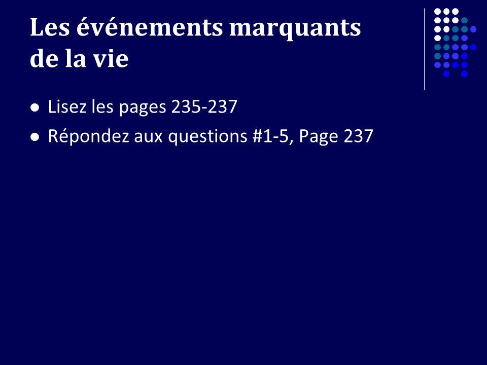 Les événements marquants de la vie Lisez les pages 235-237 Répondez aux questions #1-5, Page 237