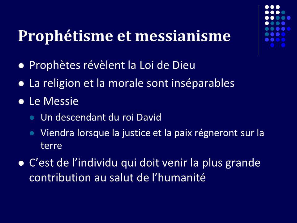 Prophétisme et messianisme Prophètes révèlent la Loi de Dieu La religion et la morale sont inséparables Le Messie Un descendant du roi David Viendra lorsque la justice et la paix régneront sur la terre Cest de lindividu qui doit venir la plus grande contribution au salut de lhumanité