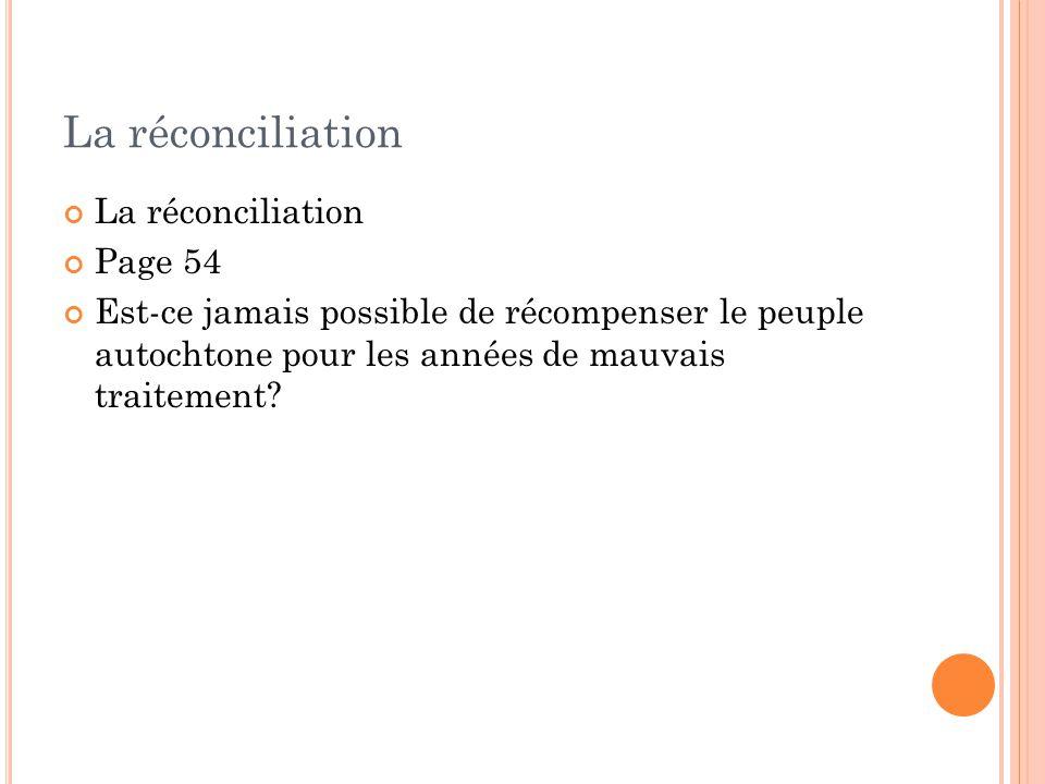 La réconciliation Page 54 Est-ce jamais possible de récompenser le peuple autochtone pour les années de mauvais traitement?