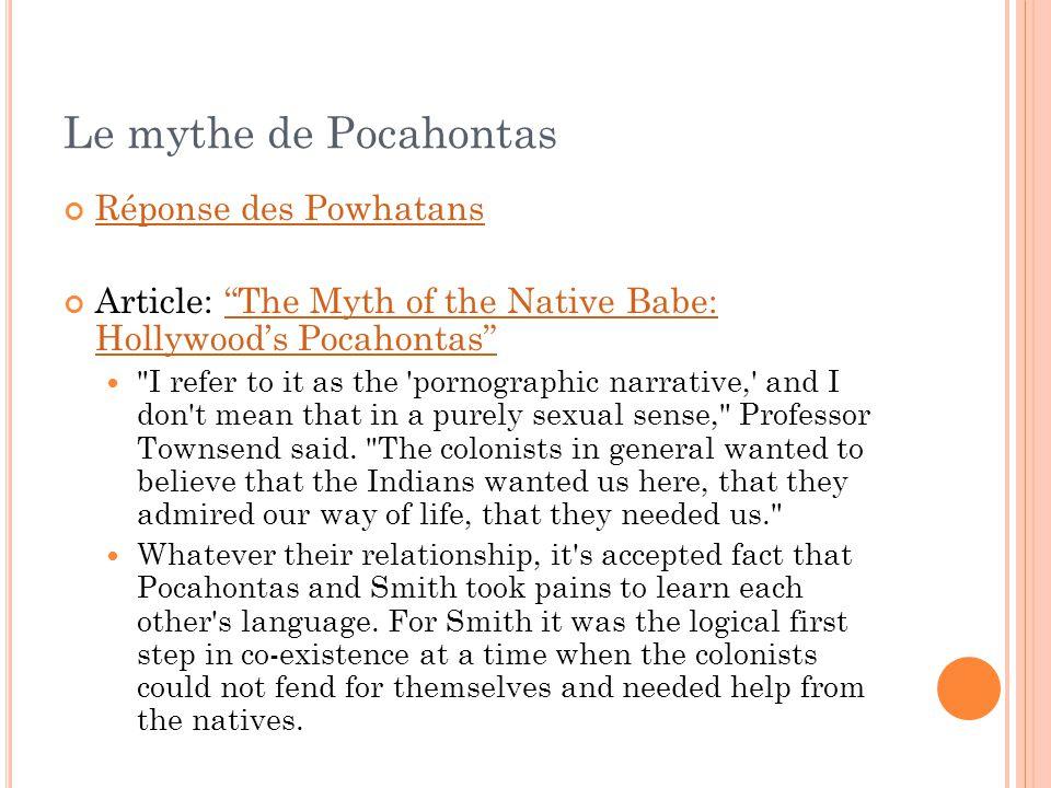 Le mythe de Pocahontas Réponse des Powhatans Article: The Myth of the Native Babe: Hollywoods PocahontasThe Myth of the Native Babe: Hollywoods Pocaho