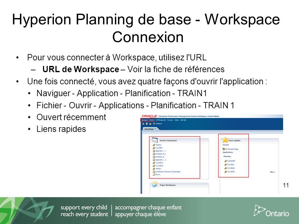 Hyperion Planning de base - Workspace Connexion Pour vous connecter à Workspace, utilisez l'URL – URL de Workspace – Voir la fiche de références Une f
