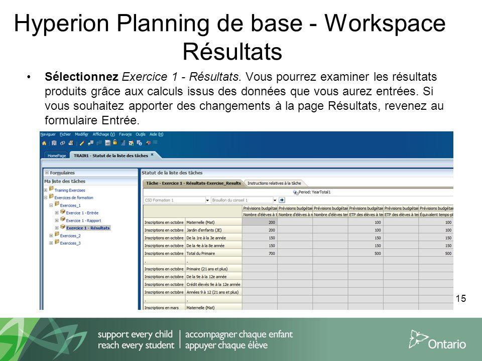 Hyperion Planning de base - Workspace Résultats Sélectionnez Exercice 1 - Résultats. Vous pourrez examiner les résultats produits grâce aux calculs is