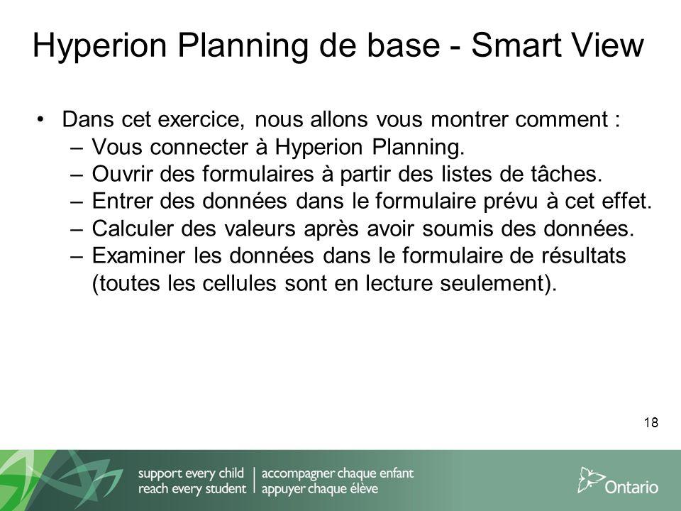 Hyperion Planning de base - Smart View Dans cet exercice, nous allons vous montrer comment : –Vous connecter à Hyperion Planning. –Ouvrir des formulai