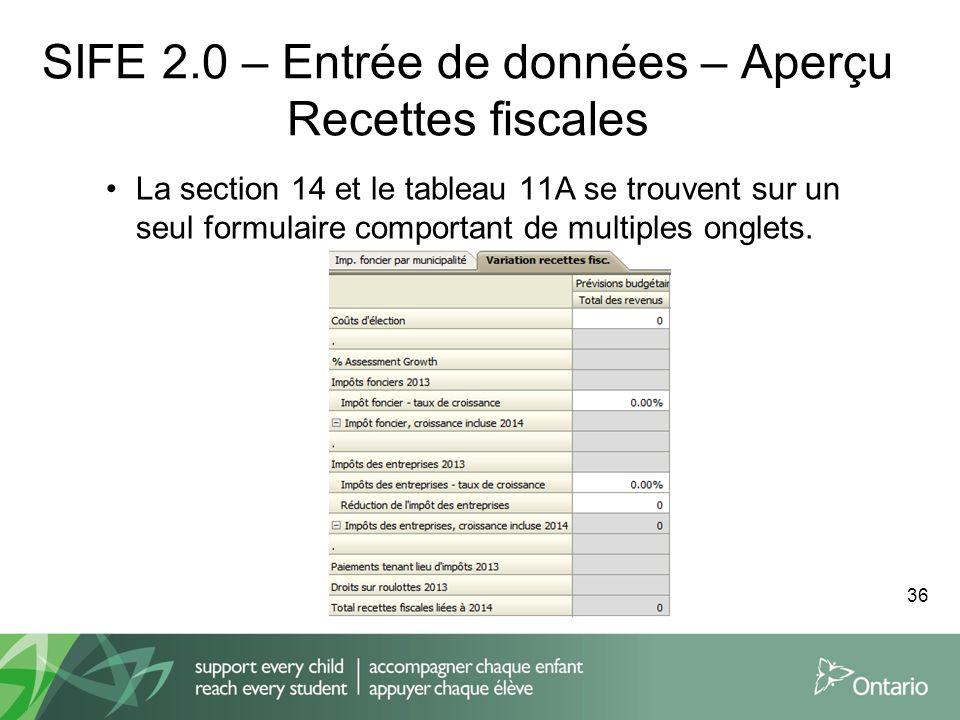 SIFE 2.0 – Entrée de données – Aperçu Recettes fiscales La section 14 et le tableau 11A se trouvent sur un seul formulaire comportant de multiples ong