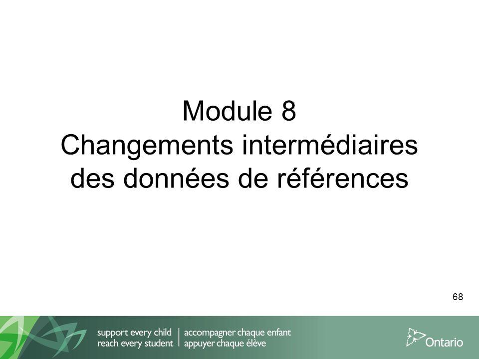 Module 8 Changements intermédiaires des données de références 68