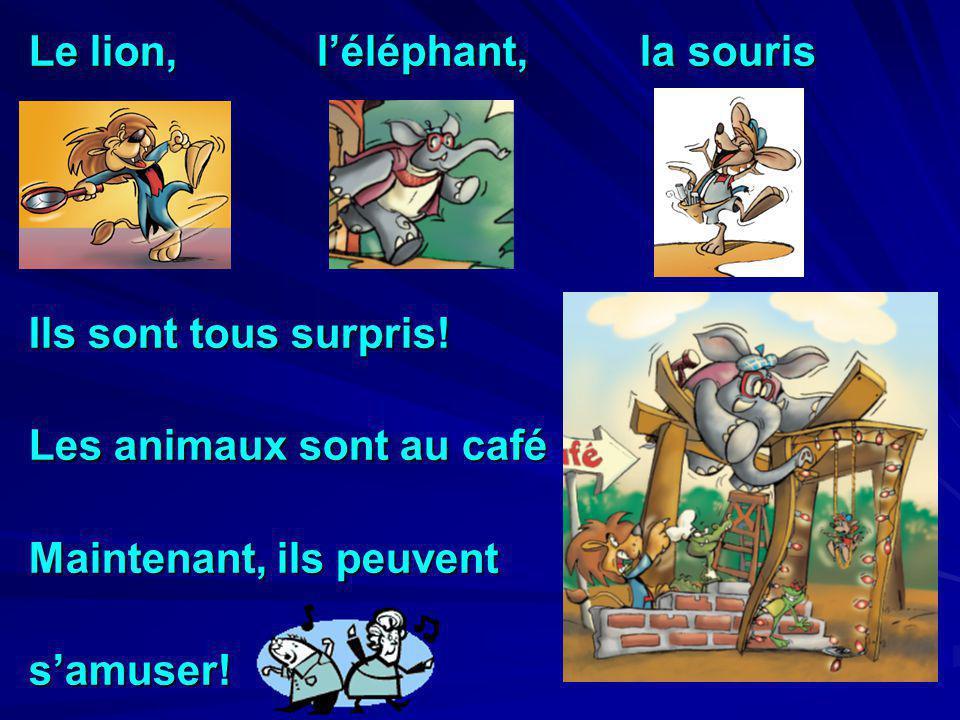 Le lion, léléphant, la souris Ils sont tous surpris! Les animaux sont au café Maintenant, ils peuvent samuser!