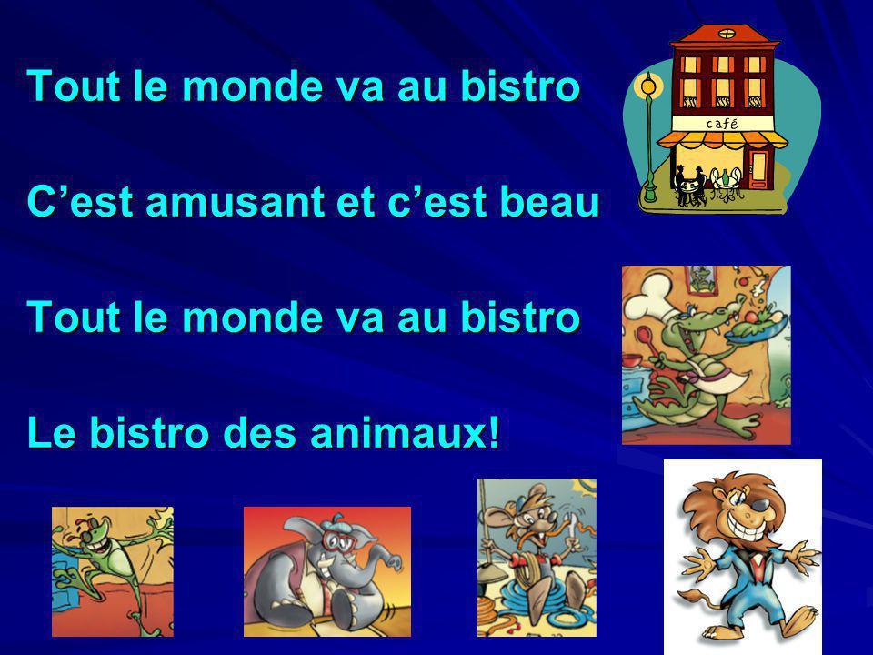 Tout le monde va au bistro Cest amusant et cest beau Tout le monde va au bistro Le bistro des animaux!