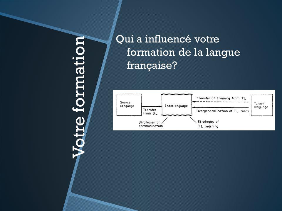 Votre formation Qui a influencé votre formation de la langue française