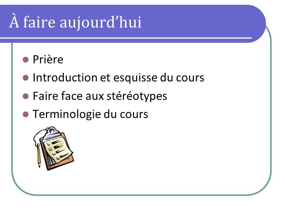 À faire aujourdhui Prière Introduction et esquisse du cours Faire face aux stéréotypes Terminologie du cours