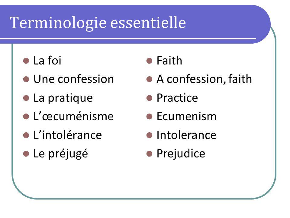 Terminologie essentielle La foi Une confession La pratique Lœcuménisme Lintolérance Le préjugé Faith A confession, faith Practice Ecumenism Intolerance Prejudice