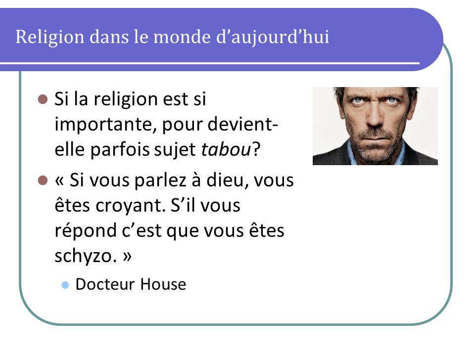 Religion dans le monde daujourdhui Si la religion est si importante, pour devient- elle parfois sujet tabou? « Si vous parlez à dieu, vous êtes croyan