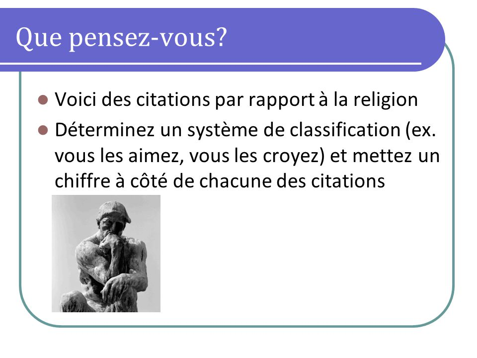 Que pensez-vous? Voici des citations par rapport à la religion Déterminez un système de classification (ex. vous les aimez, vous les croyez) et mettez