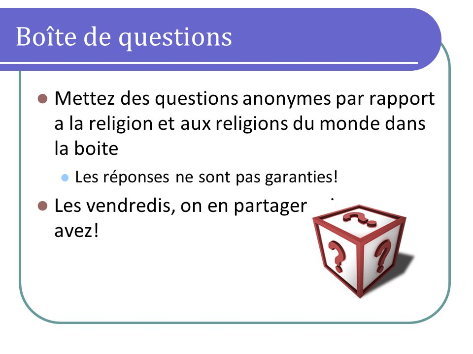 Boîte de questions Mettez des questions anonymes par rapport a la religion et aux religions du monde dans la boite Les réponses ne sont pas garanties.
