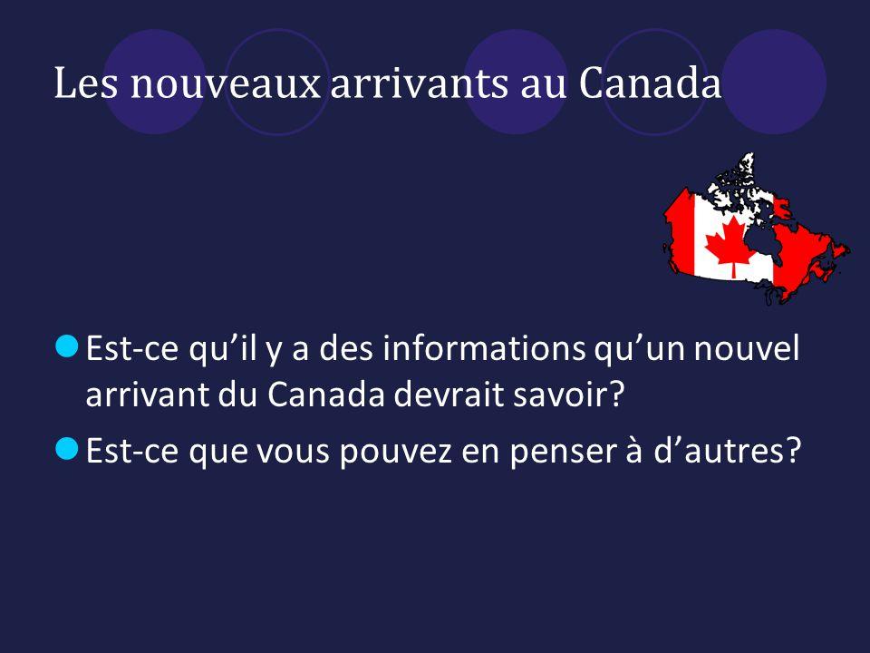 Les nouveaux arrivants au Canada Est-ce quil y a des informations quun nouvel arrivant du Canada devrait savoir.