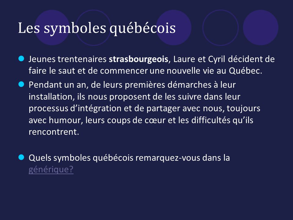 Les symboles québécois Jeunes trentenaires strasbourgeois, Laure et Cyril décident de faire le saut et de commencer une nouvelle vie au Québec.