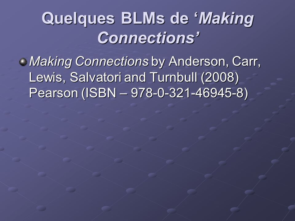 Quelques BLMs de Making Connections Making Connections by Anderson, Carr, Lewis, Salvatori and Turnbull (2008) Pearson (ISBN – 978-0-321-46945-8)