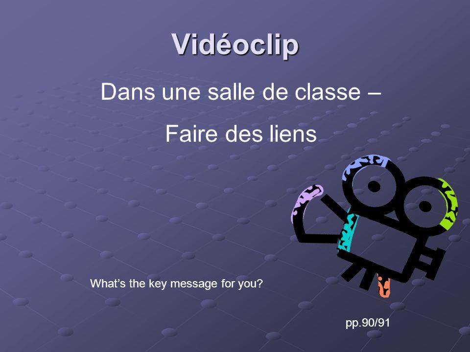 Vidéoclip pp.90/91 Whats the key message for you Dans une salle de classe – Faire des liens