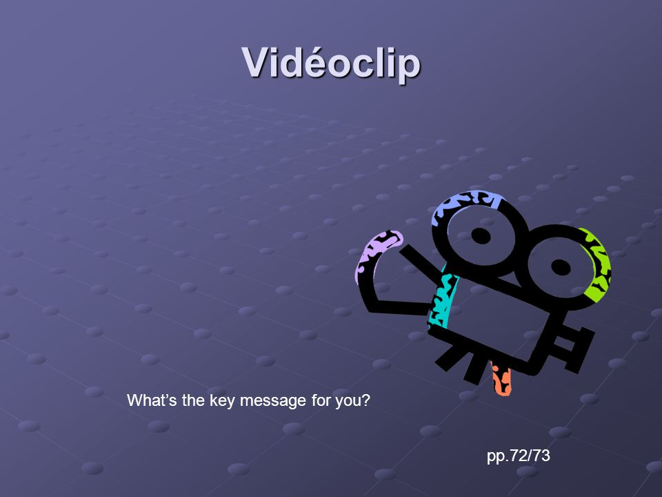 Vidéoclip pp.72/73 Whats the key message for you