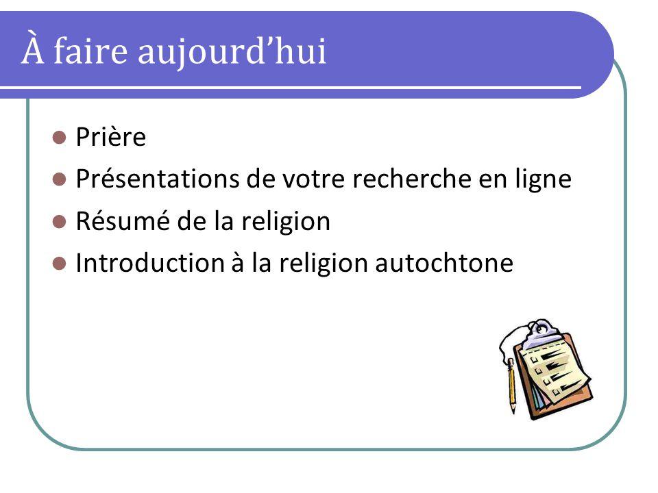 À faire aujourdhui Prière Présentations de votre recherche en ligne Résumé de la religion Introduction à la religion autochtone