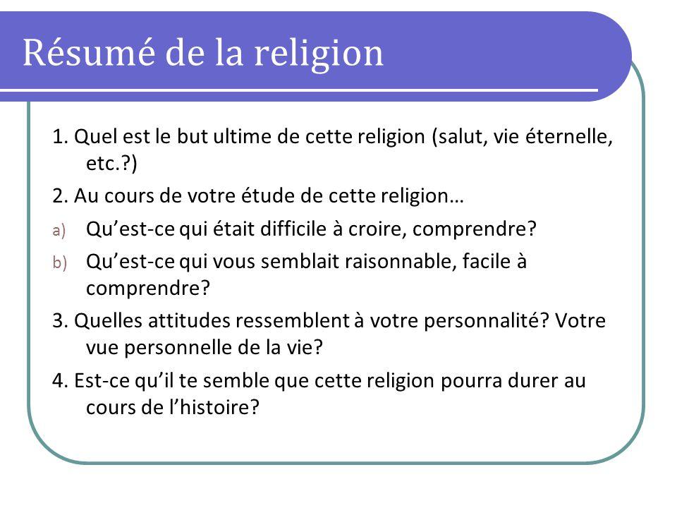 Résumé de la religion 1.Quel est le but ultime de cette religion (salut, vie éternelle, etc.?) 2.