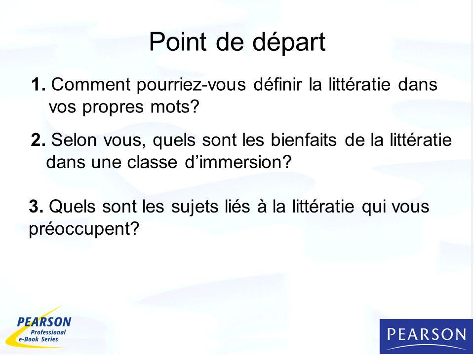 Point de départ 1. Comment pourriez-vous définir la littératie dans vos propres mots? 2. Selon vous, quels sont les bienfaits de la littératie dans un