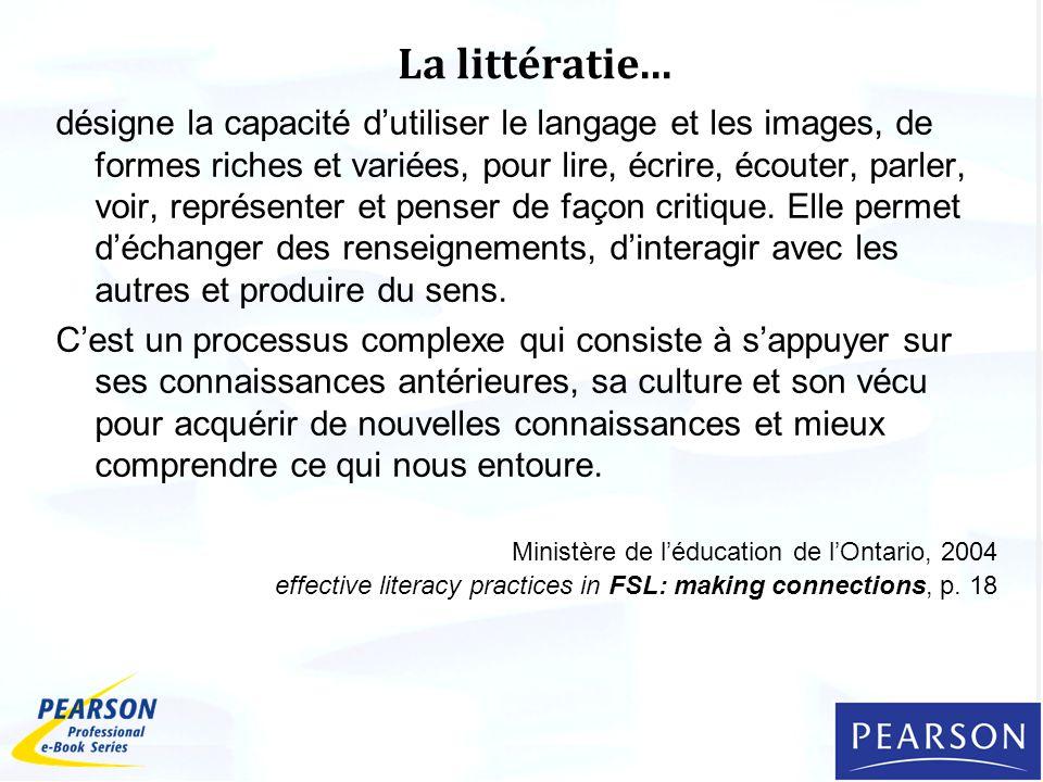 La littératie... désigne la capacité dutiliser le langage et les images, de formes riches et variées, pour lire, écrire, écouter, parler, voir, représ