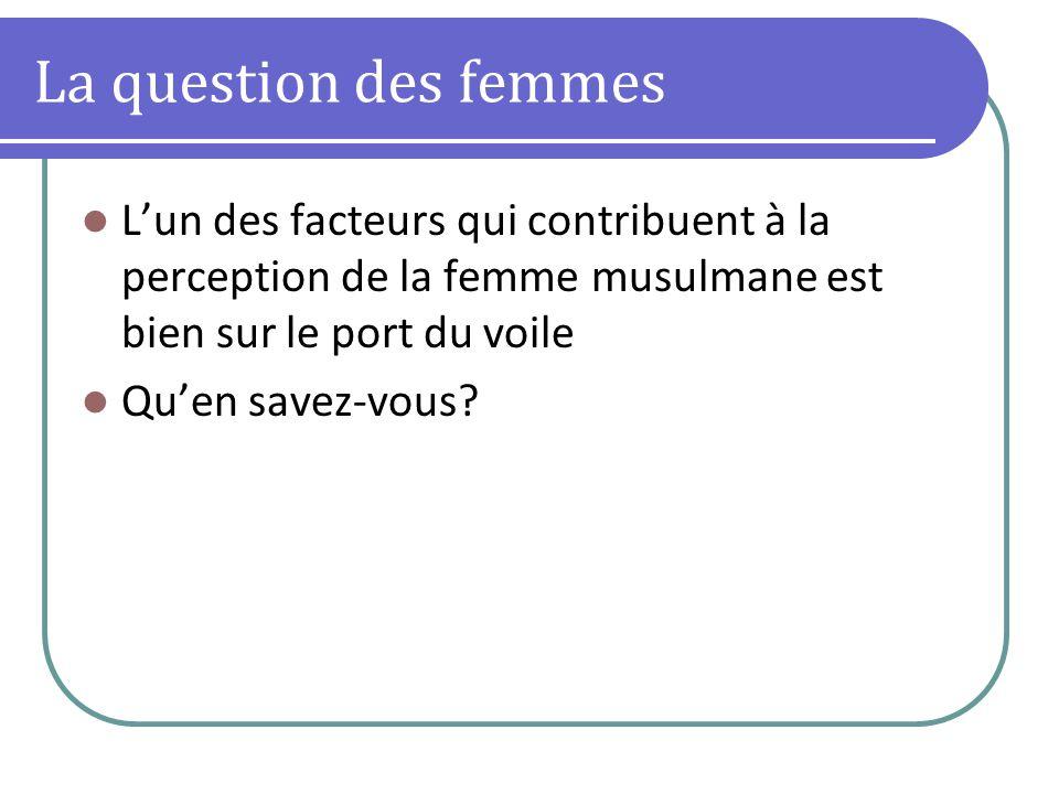 La question des femmes Lun des facteurs qui contribuent à la perception de la femme musulmane est bien sur le port du voile Quen savez-vous?