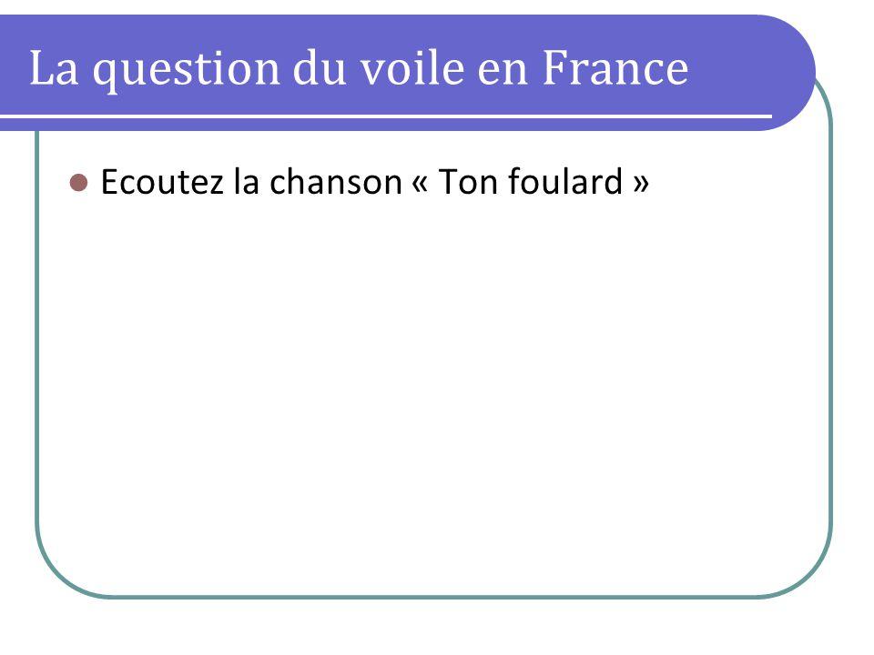 La question du voile en France Ecoutez la chanson « Ton foulard »