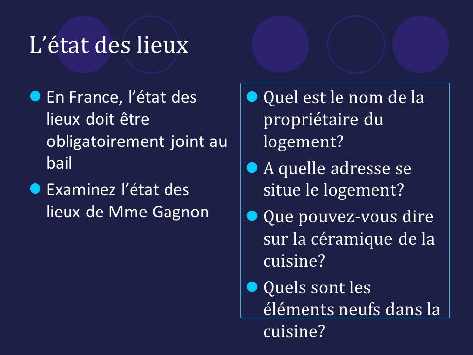 Létat des lieux En France, létat des lieux doit être obligatoirement joint au bail Examinez létat des lieux de Mme Gagnon Quel est le nom de la propriétaire du logement.