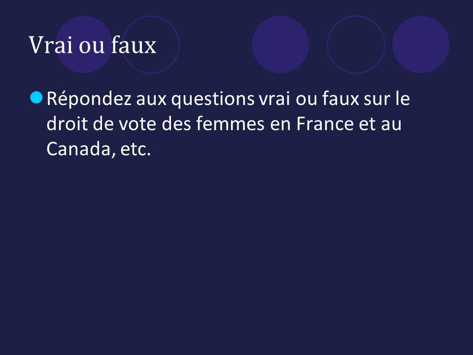 Vrai ou faux Répondez aux questions vrai ou faux sur le droit de vote des femmes en France et au Canada, etc.