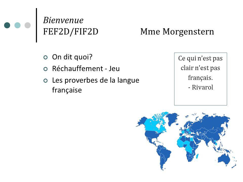 Bienvenue FEF2D/FIF2DMme Morgenstern On dit quoi? Réchauffement - Jeu Les proverbes de la langue française Ce qui nest pas clair nest pas français. -