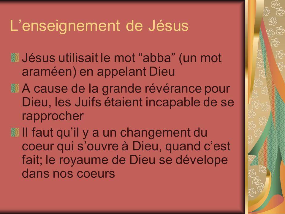 Lenseignement de Jésus Jésus utilisait le mot abba (un mot araméen) en appelant Dieu A cause de la grande révérance pour Dieu, les Juifs étaient incap