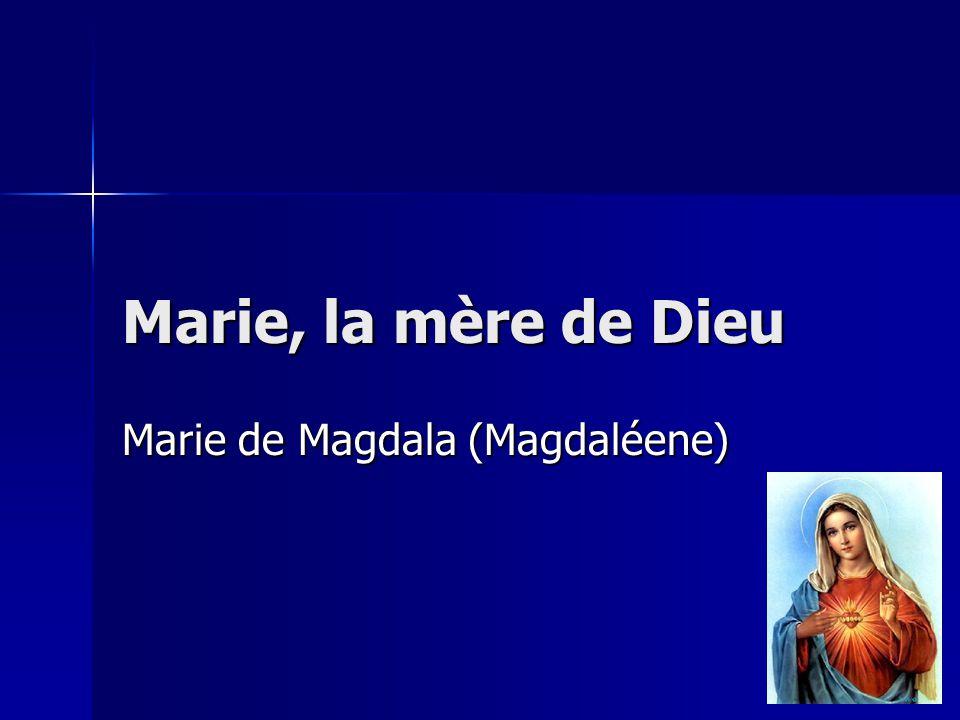 Marie, la mère de Dieu Marie de Magdala (Magdaléene)