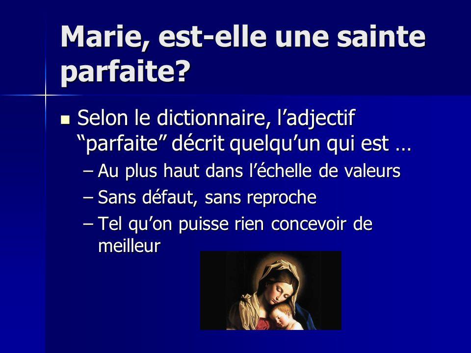 Marie est la sainte parfaite parce que ….