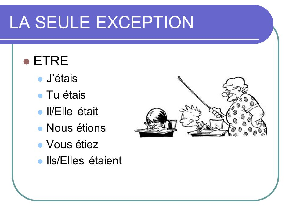 Quelques autres à noter COMMENCER Nous commencions --- you dont need the ç because the c is already softened by the i MANGER Nous mangions – you dont need the ge because the g softens the i sound