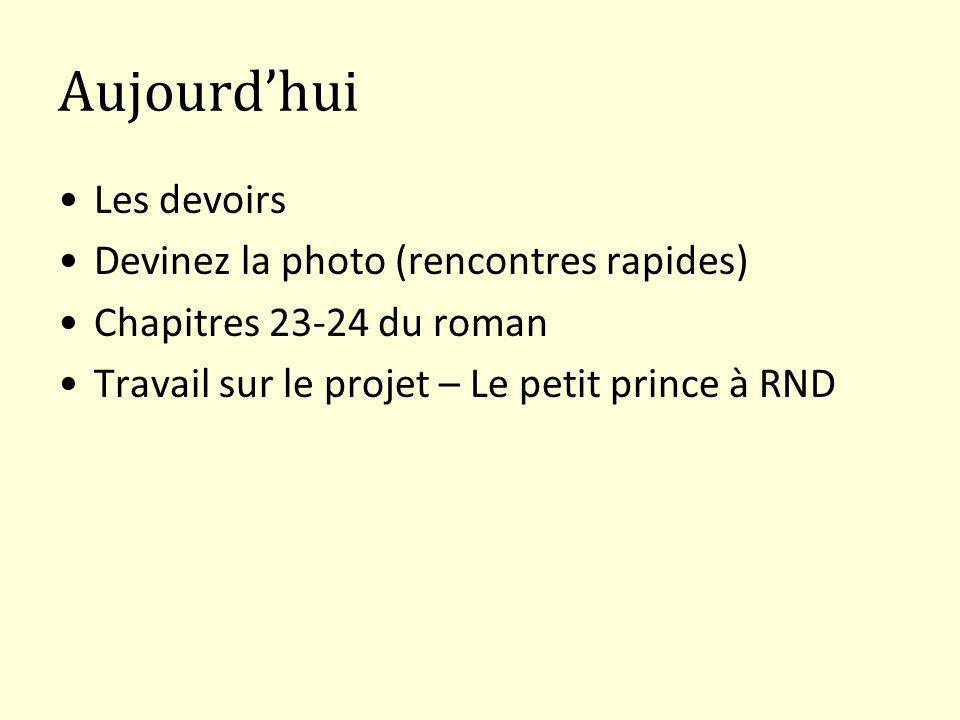 Aujourdhui Les devoirs Devinez la photo (rencontres rapides) Chapitres 23-24 du roman Travail sur le projet – Le petit prince à RND
