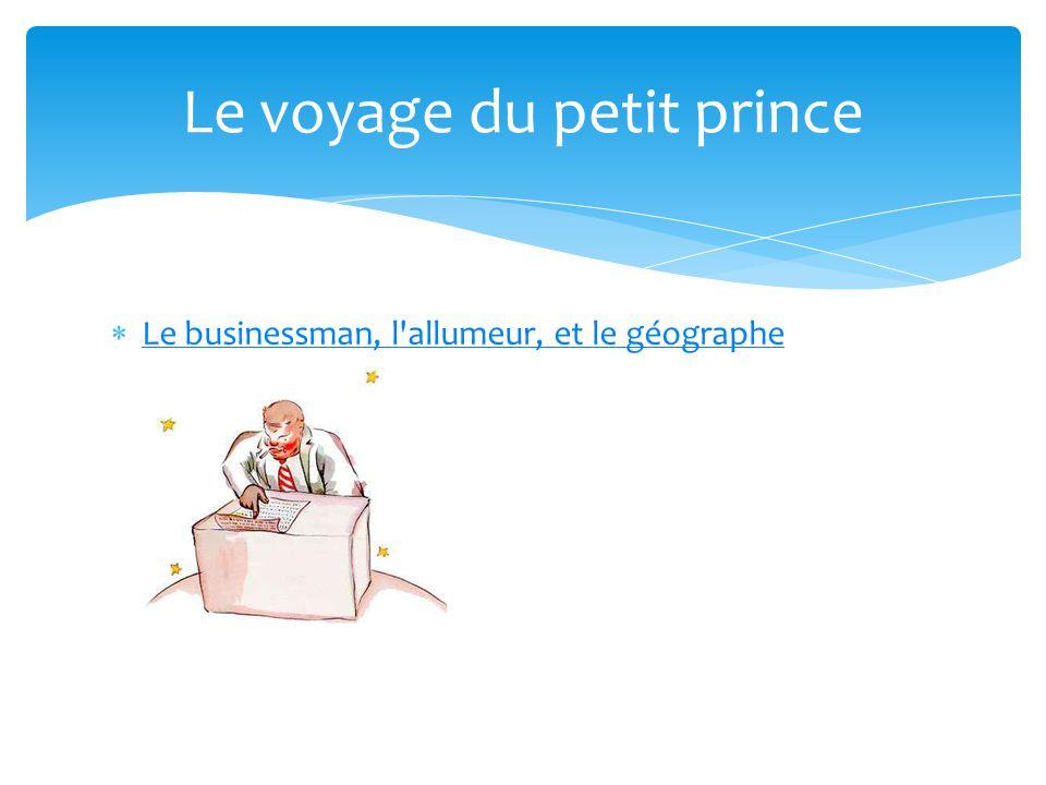 Le businessman, l allumeur, et le géographe Le voyage du petit prince