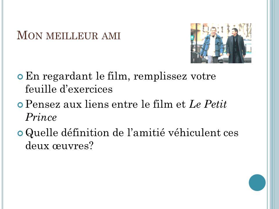M ON MEILLEUR AMI En regardant le film, remplissez votre feuille dexercices Pensez aux liens entre le film et Le Petit Prince Quelle définition de lamitié véhiculent ces deux œuvres?