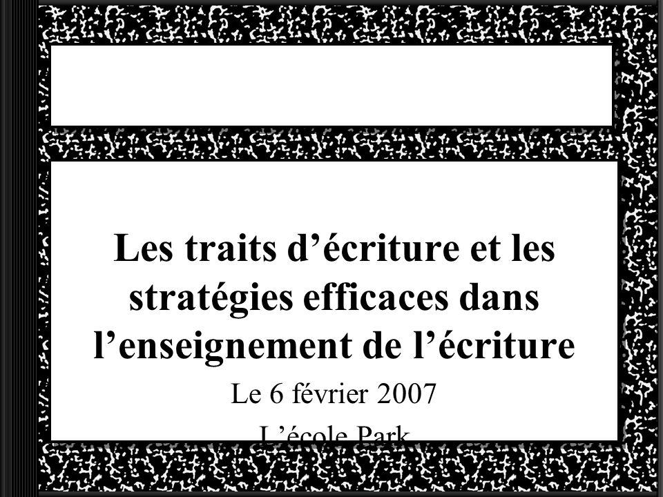 Les traits décriture et les stratégies efficaces dans lenseignement de lécriture Le 6 février 2007 Lécole Park