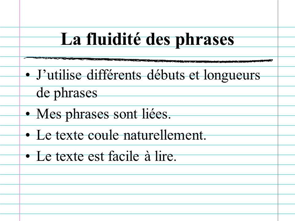 La fluidité des phrases Jutilise différents débuts et longueurs de phrases Mes phrases sont liées.