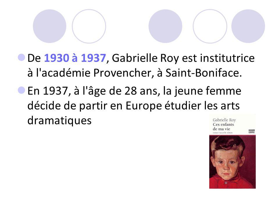 De 1930 à 1937, Gabrielle Roy est institutrice à l'académie Provencher, à Saint-Boniface. En 1937, à l'âge de 28 ans, la jeune femme décide de partir