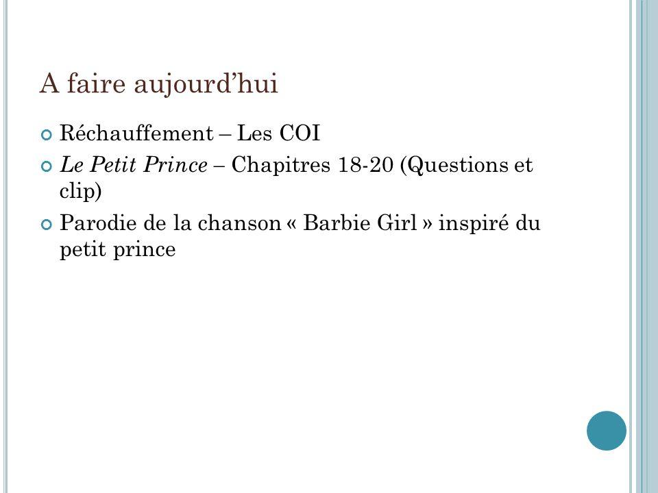 A faire aujourdhui Réchauffement – Les COI Le Petit Prince – Chapitres 18-20 (Questions et clip) Parodie de la chanson « Barbie Girl » inspiré du petit prince