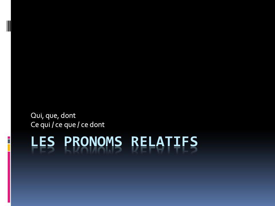 Les pronoms relatifs Les pronoms relatifs servent à relier deux phrases pour nen faire quune : Jai vu un film.