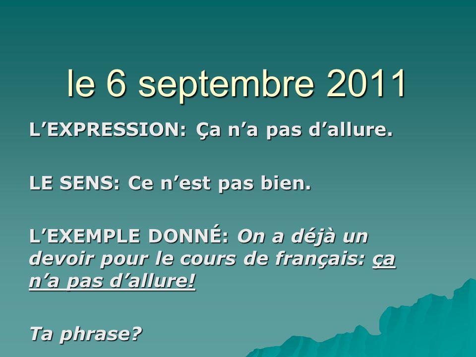 le 7 septembre 2011 LEXPRESSION: avoir lair de….LE SENS: ressembler à….