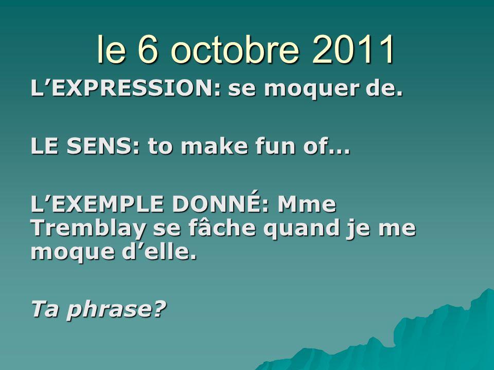 le 6 octobre 2011 LEXPRESSION: se moquer de.