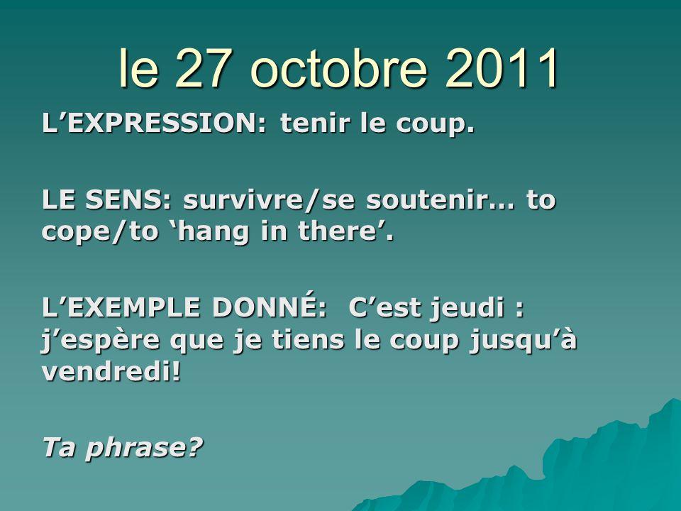 le 27 octobre 2011 LEXPRESSION: tenir le coup.