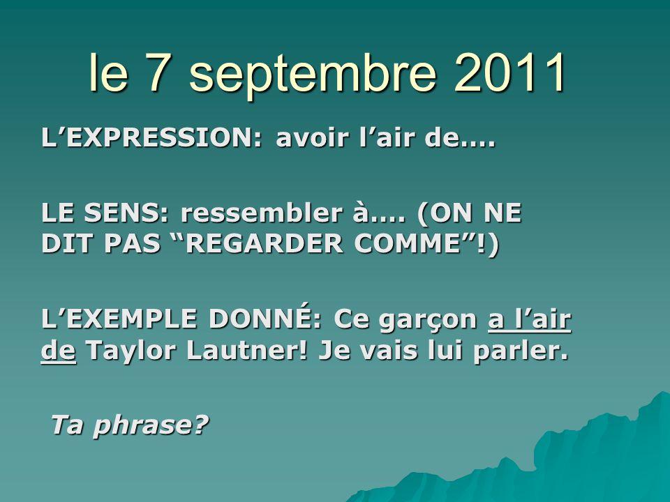 le 7 septembre 2011 LEXPRESSION: avoir lair de…. LE SENS: ressembler à….