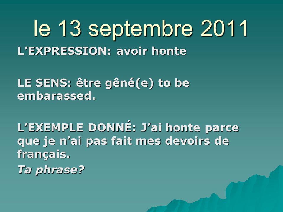 le 13 octobre 2011 LEXPRESSION: avoir confiance en… LE SENS: to trust LEXEMPLE DONNÉ: Jai confiance en Mme Bovey.