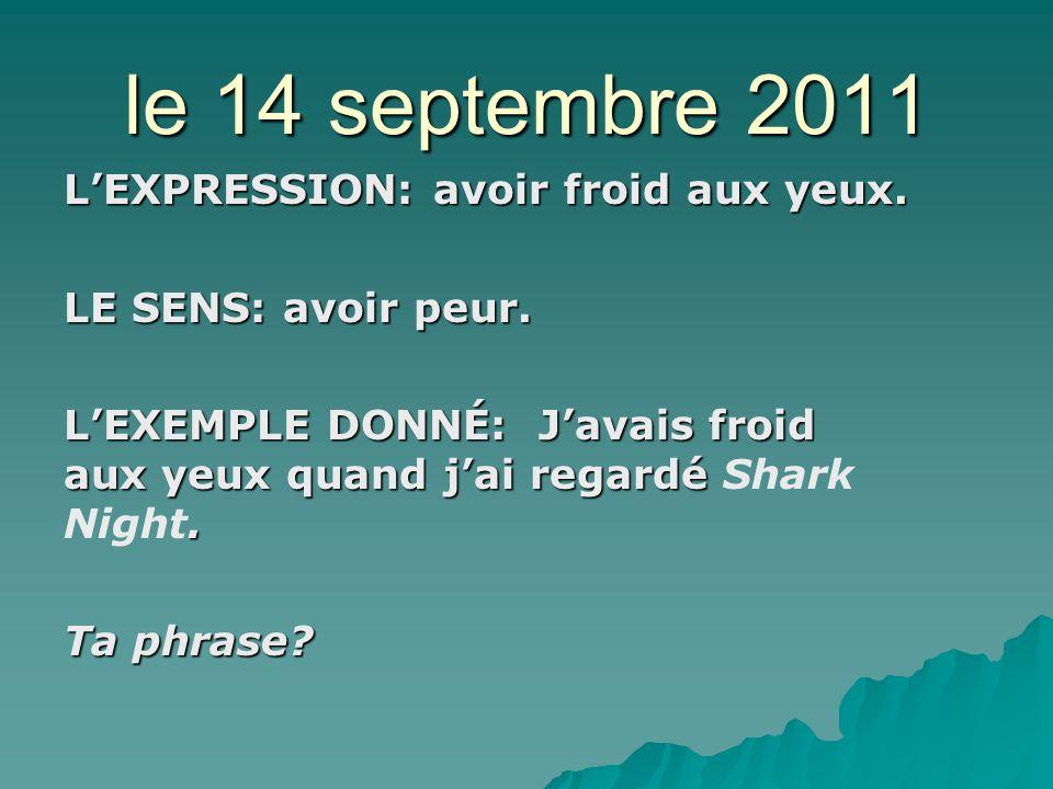 le 14 septembre 2011 LEXPRESSION: avoir froid aux yeux.