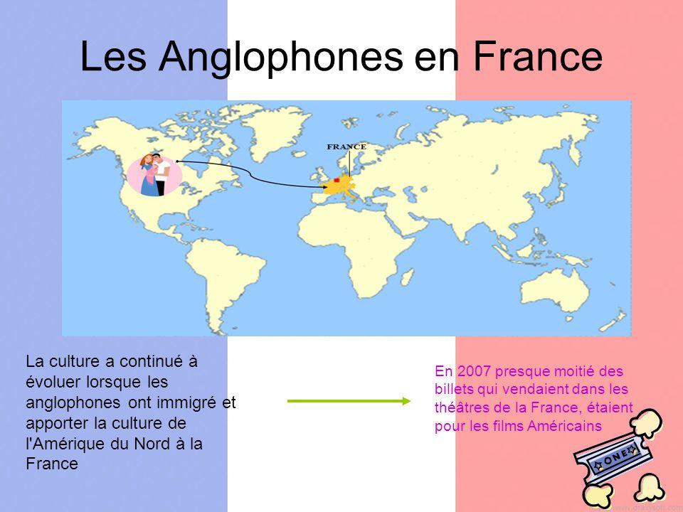 Les Anglophones en France En 2007 presque moitié des billets qui vendaient dans les théâtres de la France, étaient pour les films Américains La culture a continué à évoluer lorsque les anglophones ont immigré et apporter la culture de l Amérique du Nord à la France